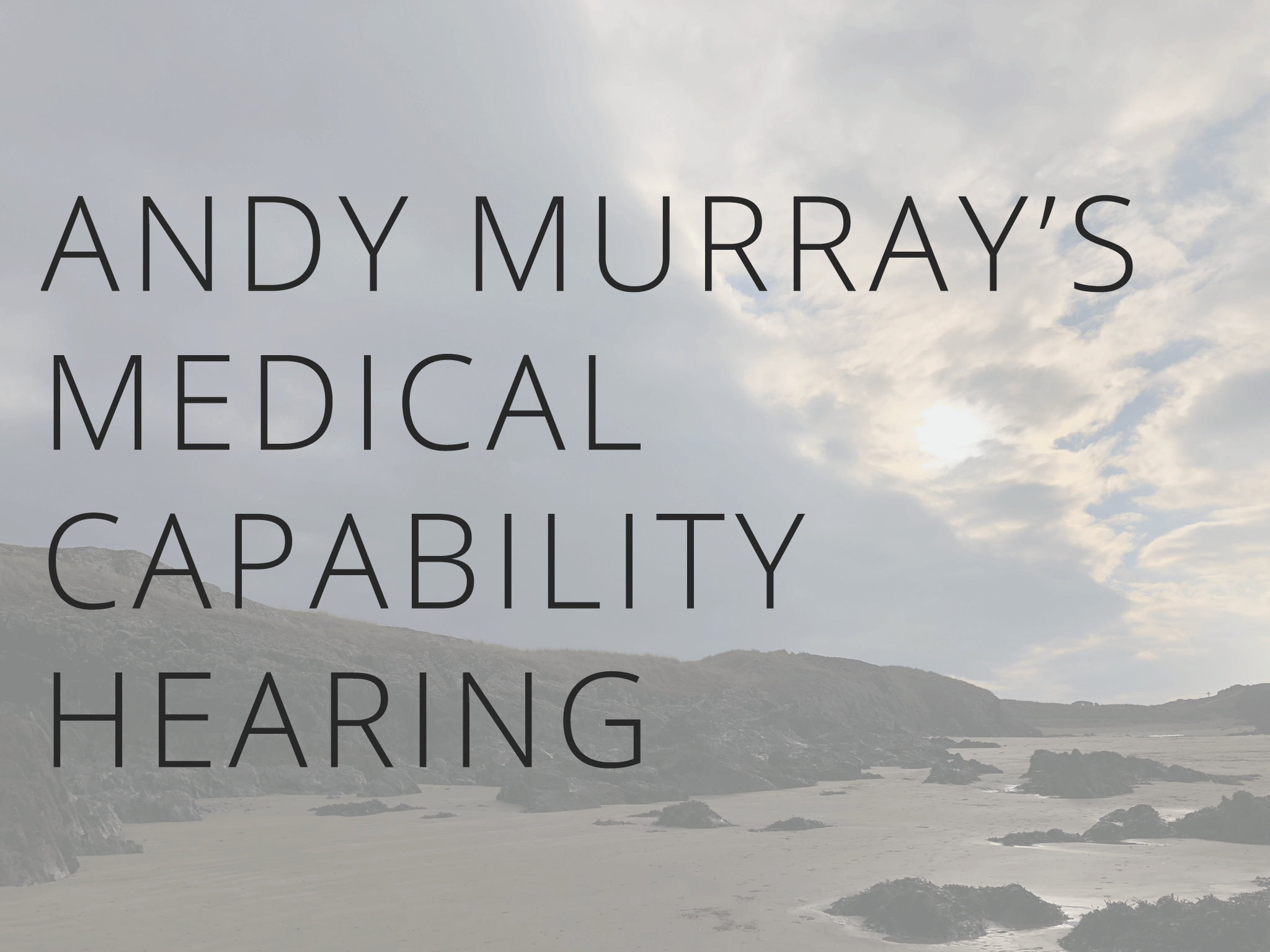 Andy Murray's Medical Capability Hearing