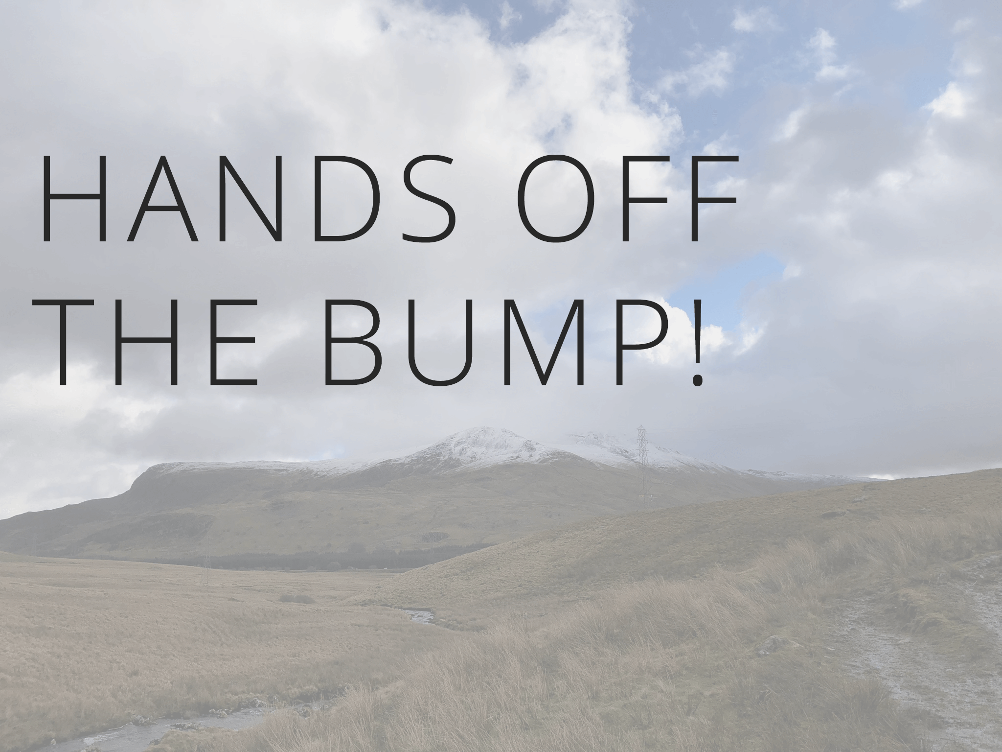 Hands off the bump!