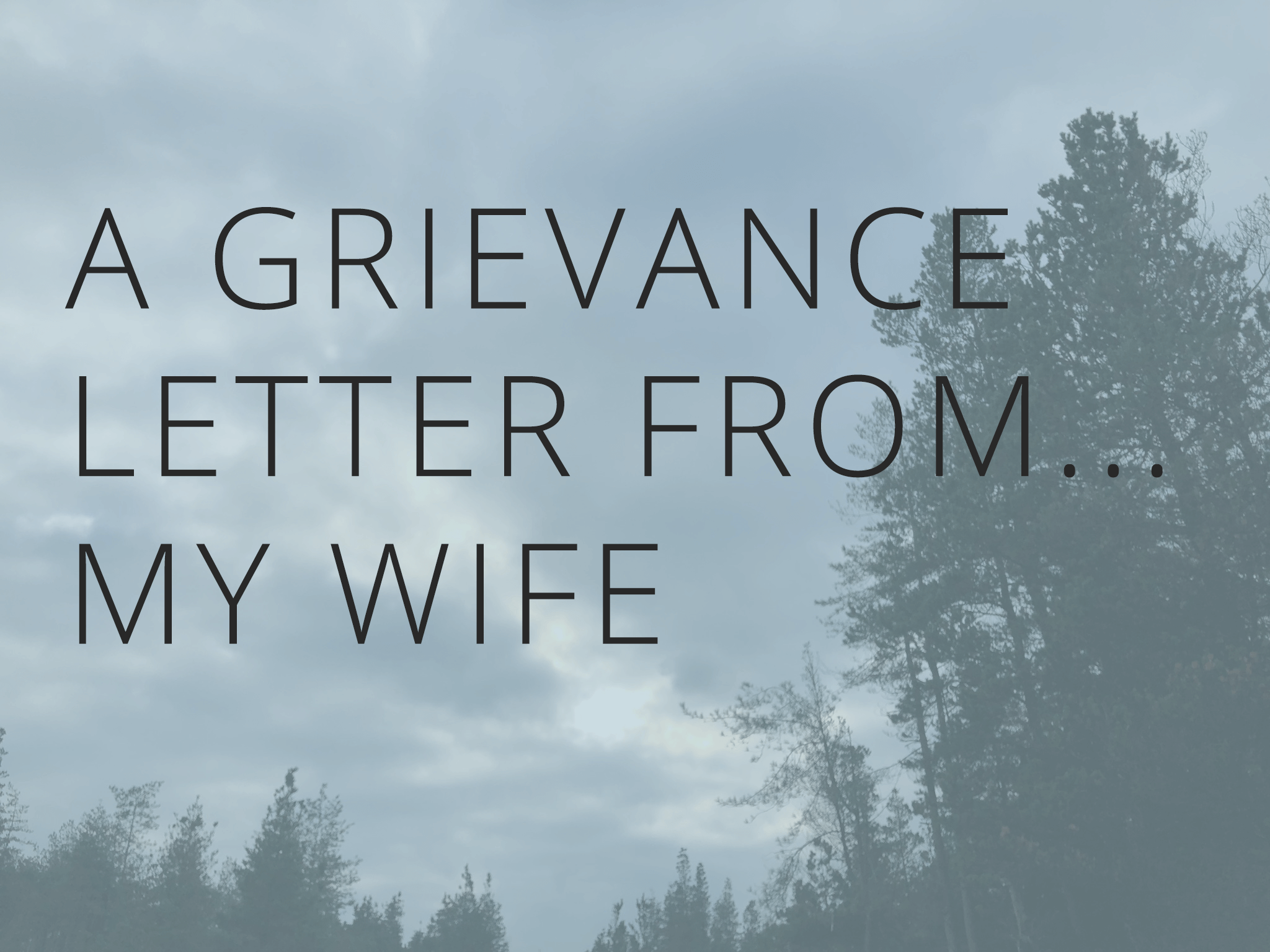 A Grievance Letter From My Wife