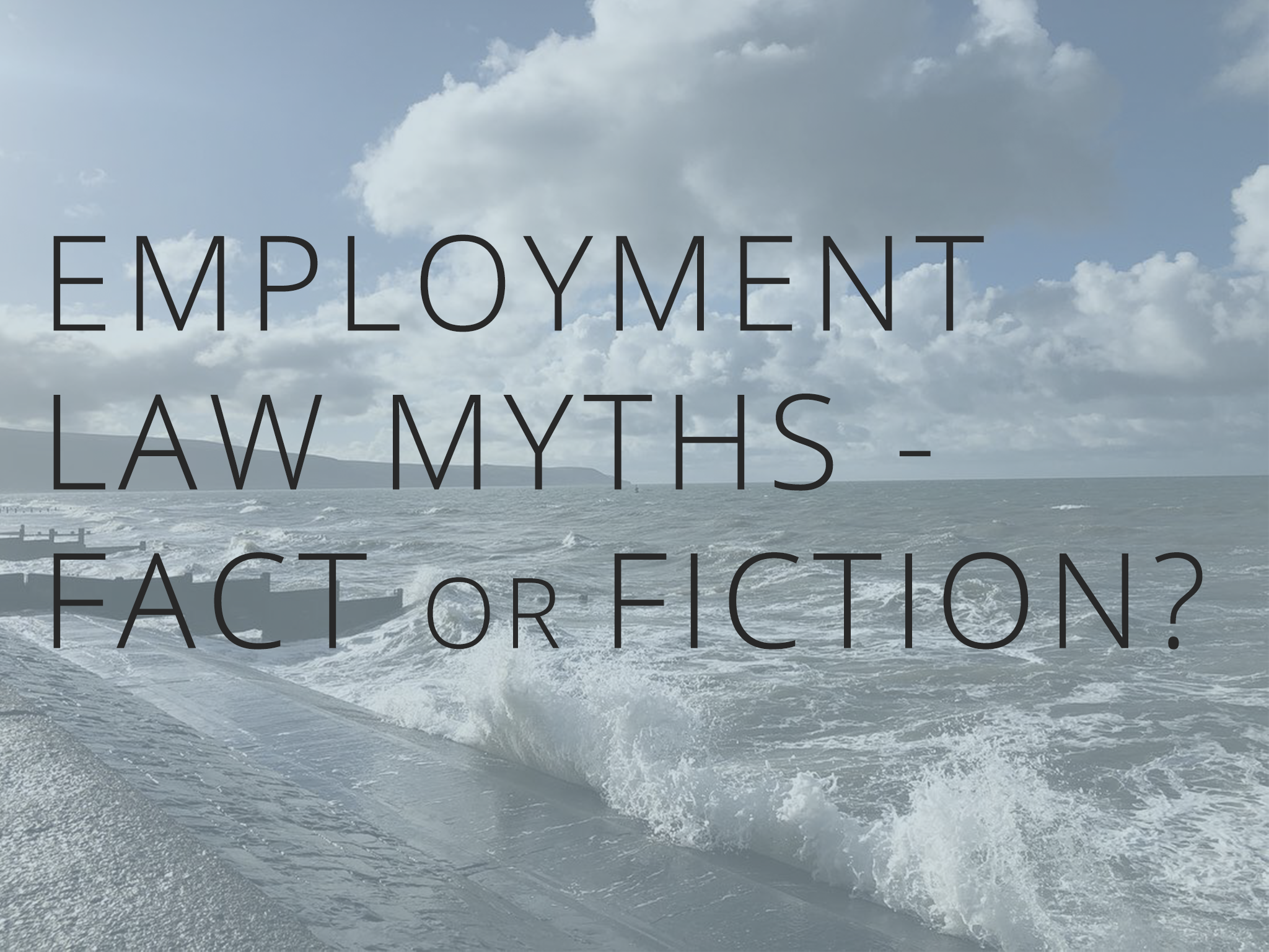 Employment Law Myths – Facts or Fiction